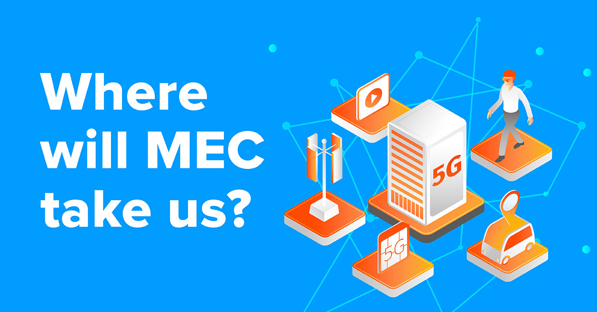 Contemplating the 5G-enabled Future – Where Will MEC Take Us?