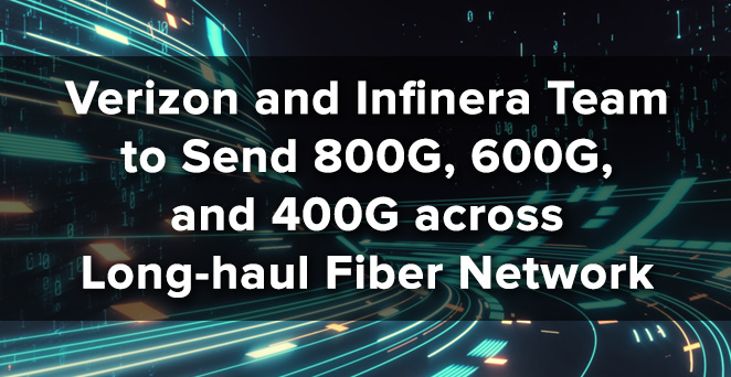 Verizon and Infinera Team to Send 800G, 600G, and 400G across Long-haul Fiber Network